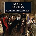 Mary Barton: A Tale of Manchester Life (       UNABRIDGED) by Elizabeth Gaskell Narrated by Juliet Stevenson