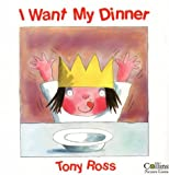 I Want My Dinner (A Little Princess story) (0006643566) by Ross, Tony