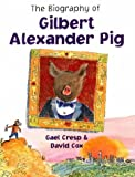 The Biography of Gilbert Alexander Pig