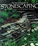The Art And Craft of Stonescaping: Setting & Stacking Stone