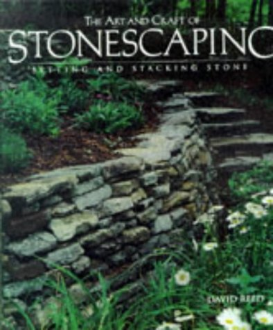 The Art And Craft of Stonescaping: Setting & Stacking Stone, David Reed