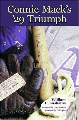 Connie Mack's '29 Triumph: The Rise and Fall of the Philadelphia Athletics Dynasty