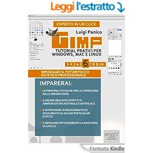 Gimp. Tutorial pratici per Windows, Mac e Linux. Livello 6 (Esperto in un click Vol. 50)