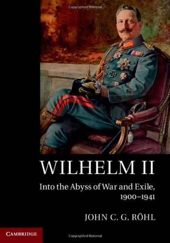 John C. G. Röhl - Wilhelm II: Into the Abyss of War and Exile, 1900-1941