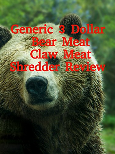 Review: Generic 3 Dollar Bear Meat Claw Meat Shredder Review