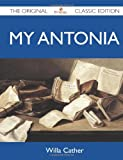 My Antonia - The Original Classic Edition