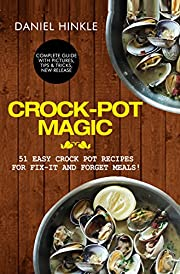 Crock-Pot Magic: 51 Easy Crock Pot Recipes for Fix-It and Forget meals!
