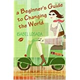 A Beginner's Guide to Changing the Worldby Isabel Losada