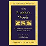 In the Buddha's Words: An Anthology of Discourses from the Pali Canon | Bhikkhu Bodhi - editor