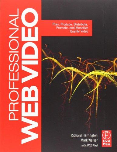 Professional Web Video: Plan, Produce, Distribute,...