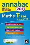 Annales Annabac 2017 Maths Tle ES, L: sujets et corrigés du bac Terminale ES (spécifique & spécialité), L (spécialité)...