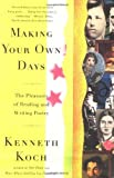 Making Your Own Days: The Pleasures of Reading and Writing Poetry by Koch, Kenneth (1999) Paperback