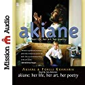 Akiane: Her Life, Her Art, Her Poetry (       UNABRIDGED) by Akiane Kramarik, Foreli Kramarik Narrated by Foreli Kramarik