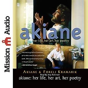 Akiane: Her Life, Her Art, Her Poetry | [Akiane Kramarik, Foreli Kramarik]