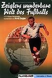 Zeiglers wunderbare Welt des Fussballs: 1111 Kicker - Weisheiten, hochsterilisiert von Arnd Zeigler