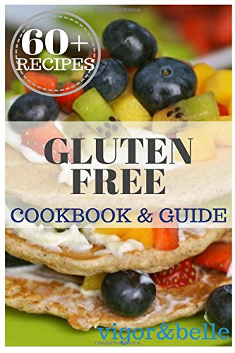 gluten-free-cookbook-guide-over-60-gluten-free-recipes-for-breakfast-lunch-dinner-snacks-even-desser