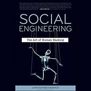 Social Engineering: The Art of Human Hacking Hörbuch von Christopher Hadnagy, Paul Wilson (foreword) Gesprochen von: A. T. Chandler