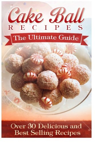 Cake Ball Recipes: The Ultimate Collection: Over 30 Delicious & Best Selling Recipes (Cake Balls Recipes compare prices)