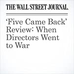 'Five Came Back' Review: When Directors Went to War | John Anderson