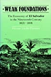 img - for By Hector Lindo-Fuentes - Weak Foundations: The Economy of El Salvador in the Nineteenth Ce (1991-01-22) [Hardcover] book / textbook / text book