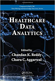 Healthcare Data Analytics (Chapman & Hall/CRC Data Mining And Knowledge Discovery Series)