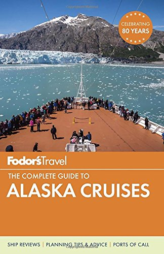 Fodors-The-Complete-Guide-to-Alaska-Cruises-Full-color-Travel-Guide