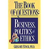 The Book of Questions: Business, Politics, and Ethics ~ Gregory Stock PhD