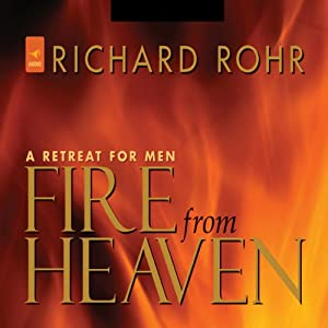 Fire from Heaven: A Retreat for Men | [Richard Rohr]