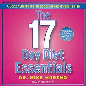 The 17 Day Diet Essentials: A Doctor Shares the Basics of His Rapid Results Plan | [Dr. Mike Moreno]