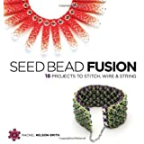 Seed Bead Fusion: 18 Projects to Stitch Wire and Stringby Rachel Nelson-Smith