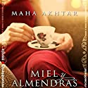 Miel y almendras [Honey and Almonds] Audiobook by Maha Akhtar, Enrique Alda - translator Narrated by Maria del Carmen Siccardi