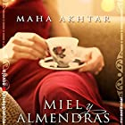 Miel y almendras [Honey and Almonds] (       UNABRIDGED) by Maha Akhtar, Enrique Alda - translator Narrated by Maria del Carmen Siccardi