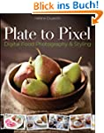 Plate to Pixel: Digital Food Photogra...