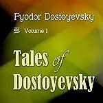 Tales of Dostoyevsky, Volume 1 | Fyodor Dostoyevsky