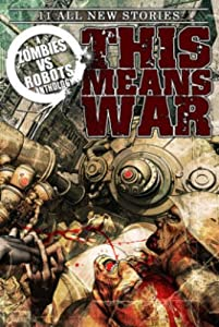 Zombies vs Robots: This Means War! by Nancy A. Collins, James A. Moore, Brea Grant and Nicholas Kaufmann
