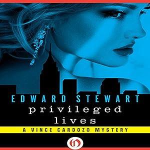 Privileged Lives: Vince Cardozo, Book 1 | [Edward Stewart]