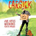 Carsick: John Waters Hitchhikes Across America (       UNABRIDGED) by John Waters Narrated by John Waters