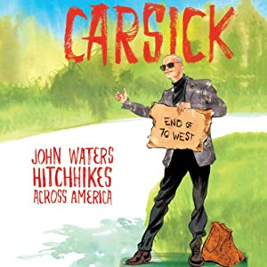 Carsick: John Waters Hitchhikes Across America | [John Waters]