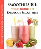 Smoothies 101: Your Guide To Fabulous Smoothies