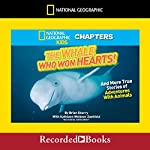 National Geographic Kids Chapters: The Whale Who Won Hearts: And More True Stories of Adventures with Animals | Brian Skerry,Kathleen Weidner Soehfeld