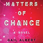 Matters of Chance: A Novel | Gail Albert