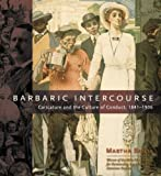 Barbaric Intercourse: Caricature and the Culture of Conduct, 1841-1936 (0226036928) by Banta, Martha