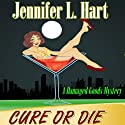 Cure or Die: A Damaged Goods Mystery Audiobook by Jennifer L. Hart Narrated by Suzanne Cerreta