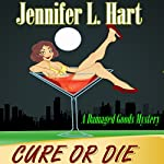 Cure or Die: A Damaged Goods Mystery | Jennifer L. Hart