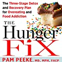 The Hunger Fix: The Three-Stage Detox and Recovery Plan for Overeating and Food Addiction (       UNABRIDGED) by Pamela Peeke Narrated by Pamela Peeke