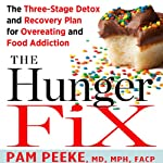 The Hunger Fix: The Three-Stage Detox and Recovery Plan for Overeating and Food Addiction | Pamela Peeke