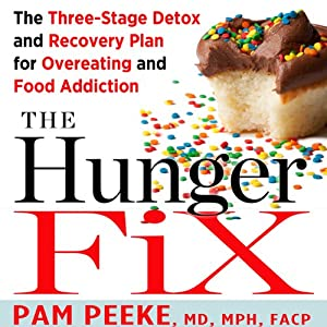 The Hunger Fix: The Three-Stage Detox and Recovery Plan for Overeating and Food Addiction | [Pamela Peeke]