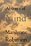 img - for Absence of Mind: The Dispelling of Inwardness from the Modern Myth of the Self (The Terry Lectures Series) book / textbook / text book