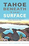 Tahoe beneath the Surface: The Hidden Stories of Americas Largest Mountain Lake