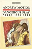 DANGEROUS PLAY: POEMS, 1974-84 (KING PENGUIN S.) (0140073523) by ANDREW MOTION